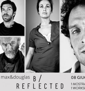 FONDAZIONE EXCLUSIVA PRESENTA: B/REFLECTED, LA MOSTRA DI MAX&DOUGLAS A ROMA